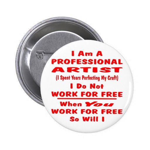 I Am A Professional Artist. I Do Not Work For Free Button