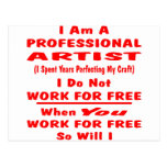 I Am A Professional Artist. I Do Not Work For Free Postcard