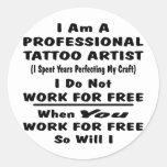 I Am A Professional Tattoo Artist. Classic Round Sticker
