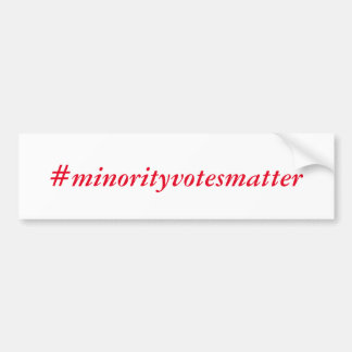 I am a proud minority voter bumper sticker