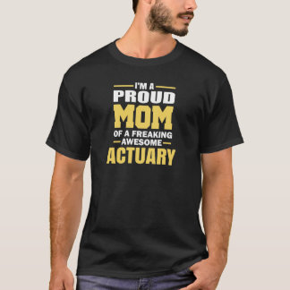 I Am A Proud Mom Of A Freaking Awesome Actuary. T-Shirt