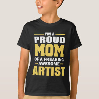 I Am A Proud Mom Of A Freaking Awesome ARTIST T-Shirt