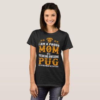 I Am A Proud Mom Of A Freaking Awesome Pug Tshirt