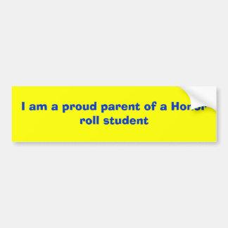 I am a proud parent of a Honor roll student Bumper Sticker
