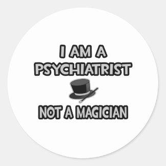 I Am A Psychiatrist ... Not A Magician Classic Round Sticker