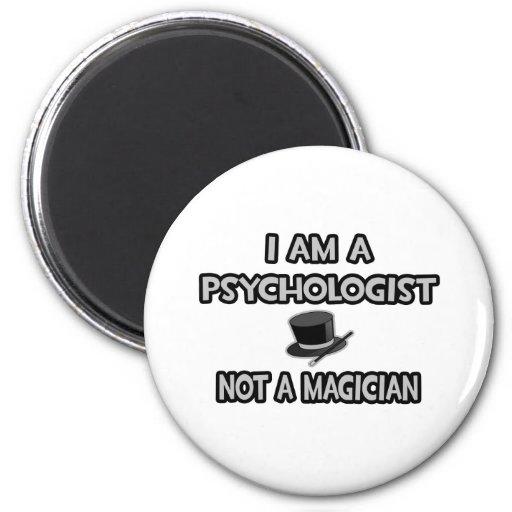 I Am A Psychologist ... Not A Magician Refrigerator Magnets