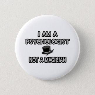 I Am A Psychologist ... Not A Magician Pinback Button