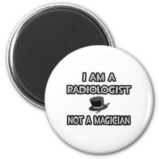 I Am A Radiologist ... Not A Magician Fridge Magnet