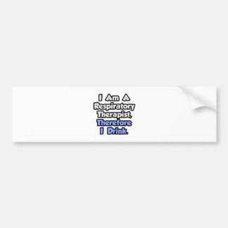 I Am A Respiratory Therapist, Therefore I Drink Car Bumper Sticker