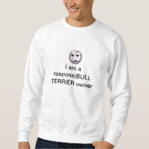 """I am a responsiBULL TERRIER owner"" Sweatshirt"