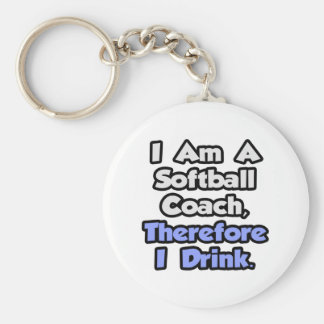 I Am A Softball Coach, Therefore I Drink Basic Round Button Keychain