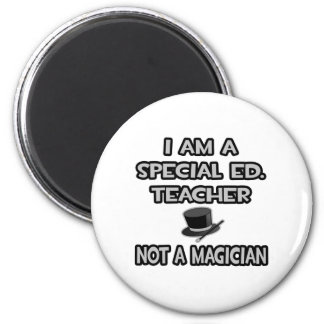 I Am A Special Ed. Teacher ... Not A Magician 2 Inch Round Magnet