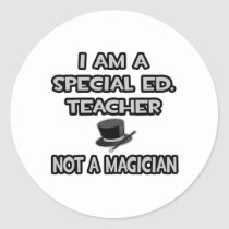 I Am A Special Ed. Teacher ... Not A Magician Round Stickers