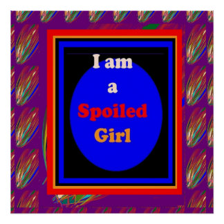 I am a SPOILED GIRL :  Modern Graphic Text Deco Poster