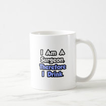 I Am A Surgeon, Therefore I Drink Classic White Coffee Mug