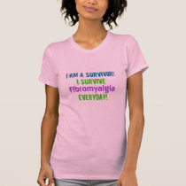 I Am A Survivor!, I Survive, Fibromyalgia, Ever... T-Shirt