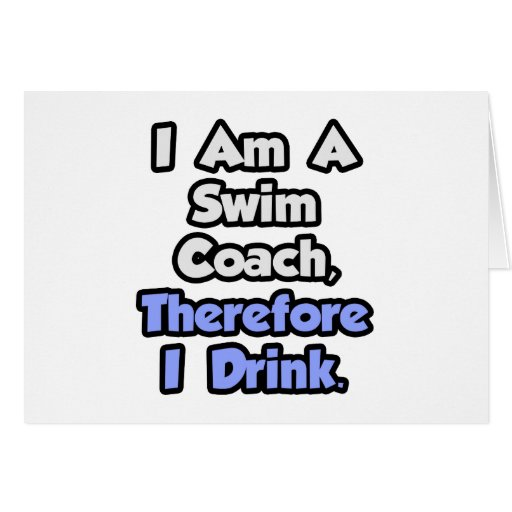 I Am A Swim Coach, Therefore I Drink Greeting Card