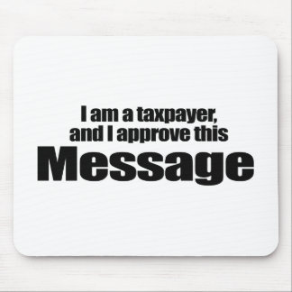 I am a taxpayer and I approve this message - Mouse Pad