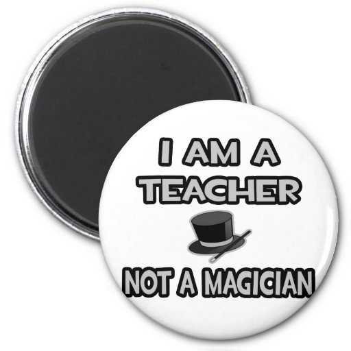 I Am A Teacher ... Not A Magician 2 Inch Round Magnet