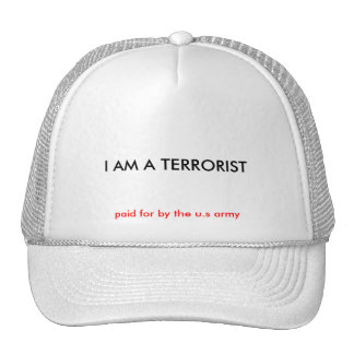 I AM A TERRORIST, paid for by the u.s army Trucker Hat