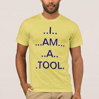 I am a tool..... T-Shirt