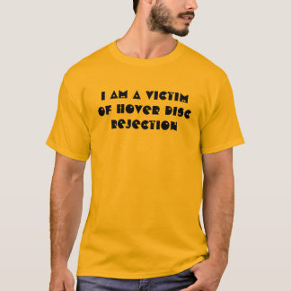 I am a victim of Hover Disc rejection T-Shirt