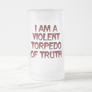 I Am A Violent Torpedo Of Truth Red Frosted Glass Beer Mug