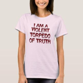 I Am A Violent Torpedo Of Truth T-Shirt