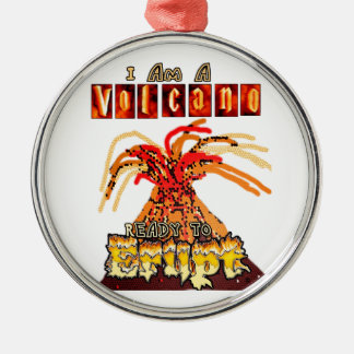 I am a volcano ready to erupt metal ornament