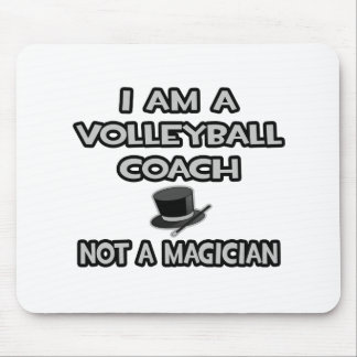 I Am A Volleyball Coach ... Not A Magician Mouse Pad
