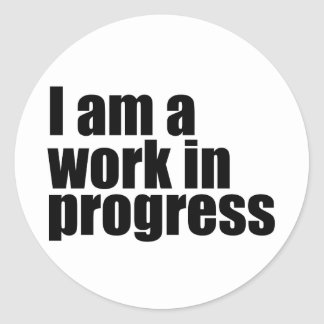 I am a work in progress classic round sticker
