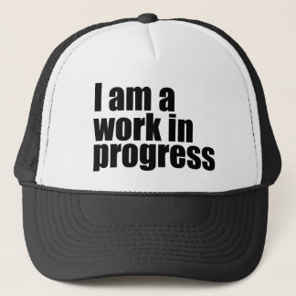 I am a work in progress trucker hat