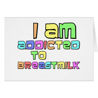 I Am Addicted To Breast Milk Card