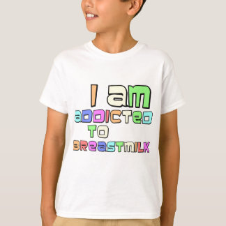 I Am Addicted To Breast Milk T-Shirt
