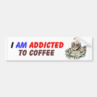 I am Addicted To Coffee Bumper Stickers