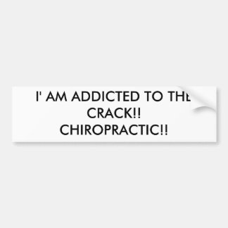 I' AM ADDICTED TO THE CRACK!!CHIROPRACTIC!! CAR BUMPER STICKER