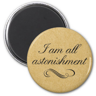 I Am All Astonishment 2 Inch Round Magnet