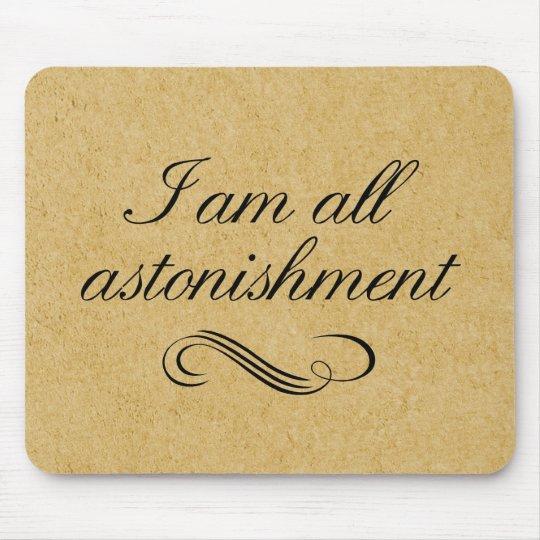 I Am All Astonishment Mouse Pad