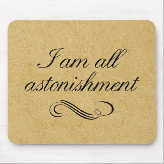I Am All Astonishment Mouse Pads