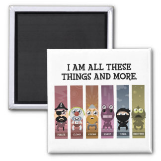 I Am All These Things and More Refrigerator Magnet
