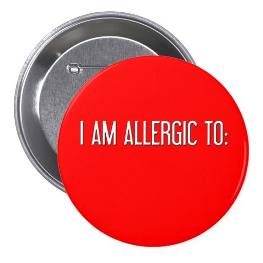 """I AM ALLERGIC TO"" PINBACK BUTTON"