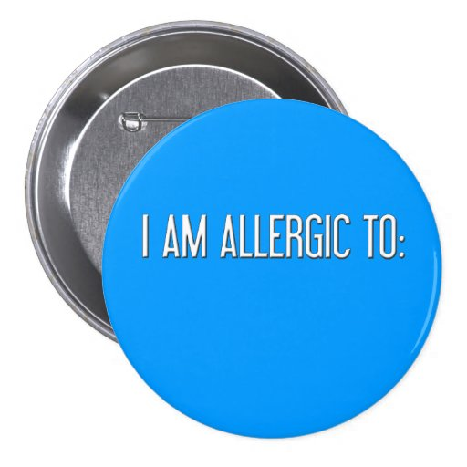 """I AM ALLERGIC TO"" PINBACK BUTTONS"