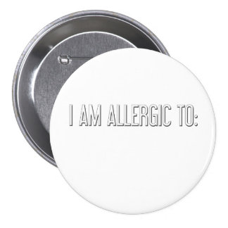 """""""I AM ALLERGIC TO"""" PINS"""
