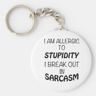 I am Allergic To Stupidity I Break Out In Sarcasm Keychain