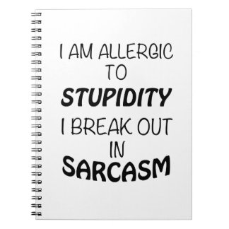 I am Allergic To Stupidity I Break Out In Sarcasm Notebook