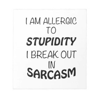 I am Allergic To Stupidity I Break Out In Sarcasm Notepad