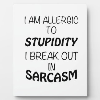 I am Allergic To Stupidity I Break Out In Sarcasm Plaque
