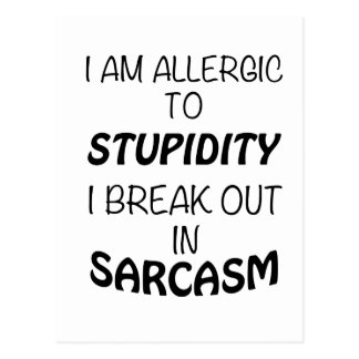 I am Allergic To Stupidity I Break Out In Sarcasm Postcard
