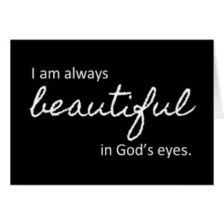 I Am Always Beautiful in Gods Eyes Card
