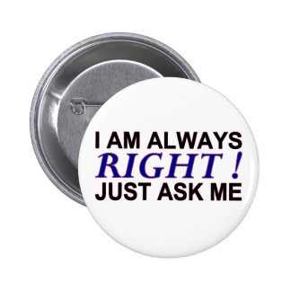 I AM ALWAYS RIGHT ! BUTTON